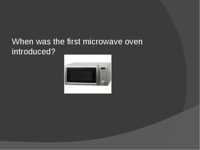 When was the first microwave oven introduced?