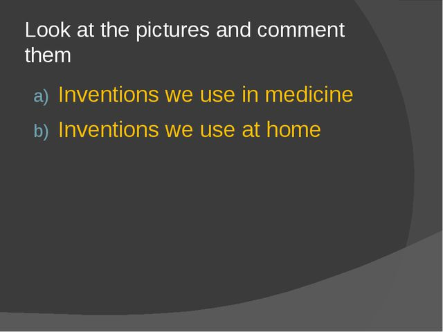 Look at the pictures and comment them Inventions we use in medicine Invention...