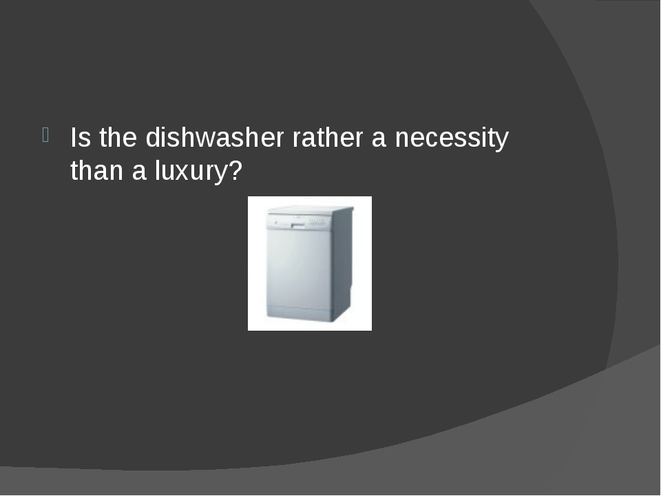 Is the dishwasher rather a necessity than a luxury?