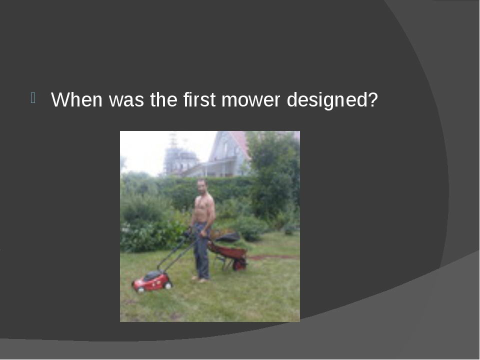 When was the first mower designed?