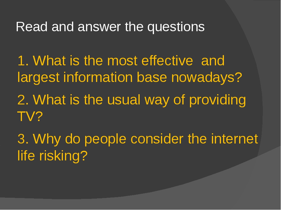 Read and answer the questions 1. What is the most effective and largest infor...