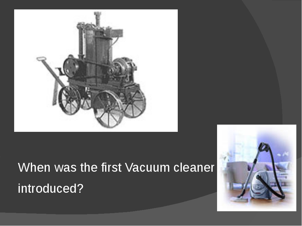 When was the first Vacuum cleaner introduced?