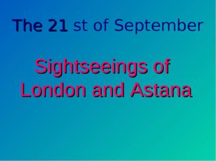 The 21 st of September Sightseeings of London and Astana