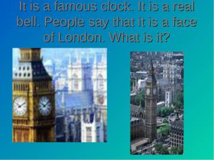 It is a famous clock. It is a real bell. People say that it is a face of Lond
