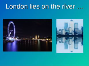 London lies on the river …