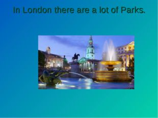 In London there are a lot of Parks.