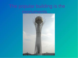 The popular building is the monuments…