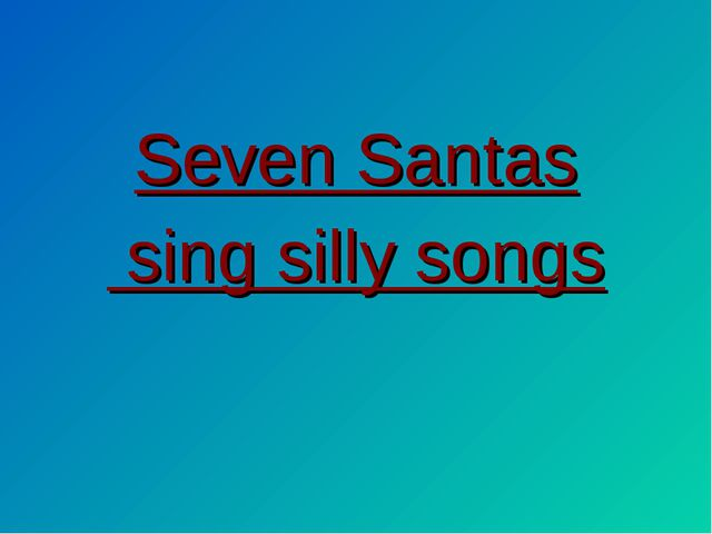 Seven Santas sing silly songs