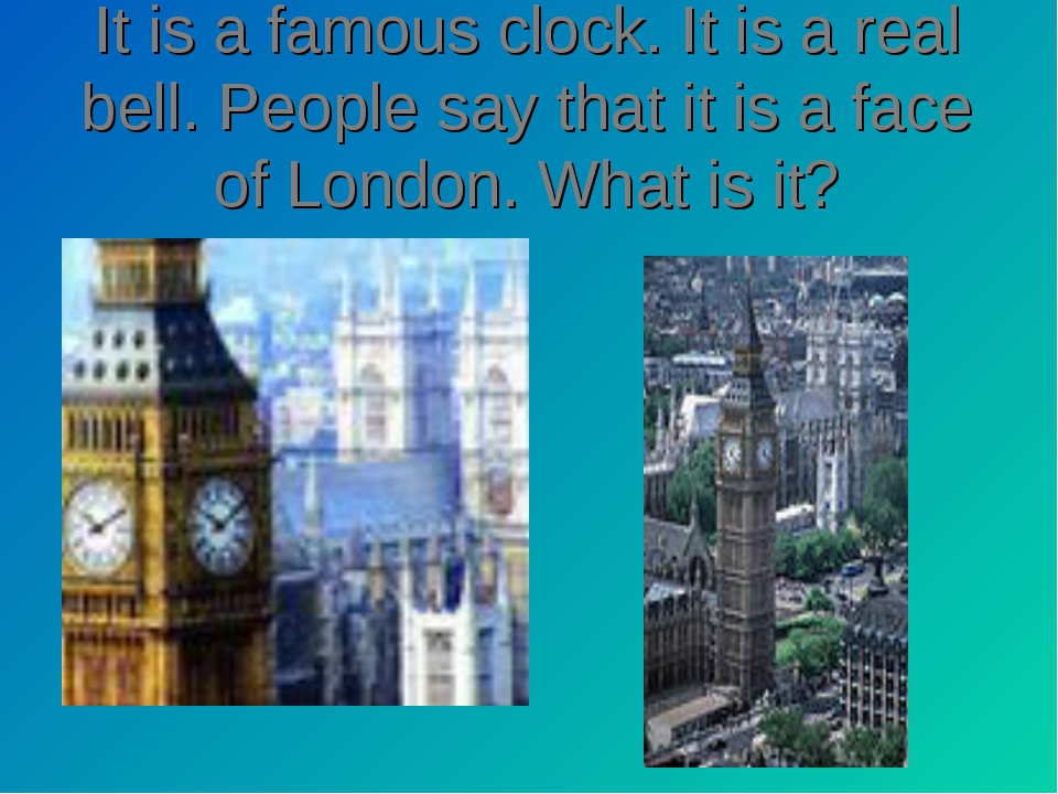 It is a famous clock. It is a real bell. People say that it is a face of Lond...