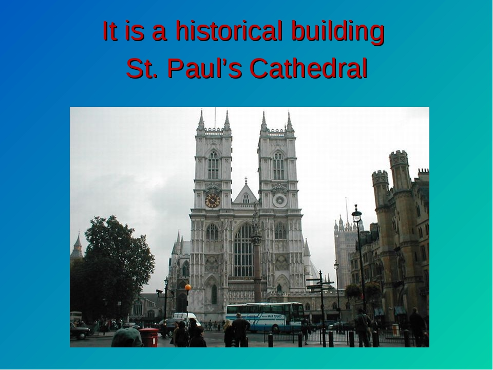 It is a historical building St. Paul's Cathedral