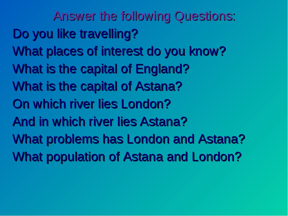 Answer the following Questions: Do you like travelling? What places of intere...