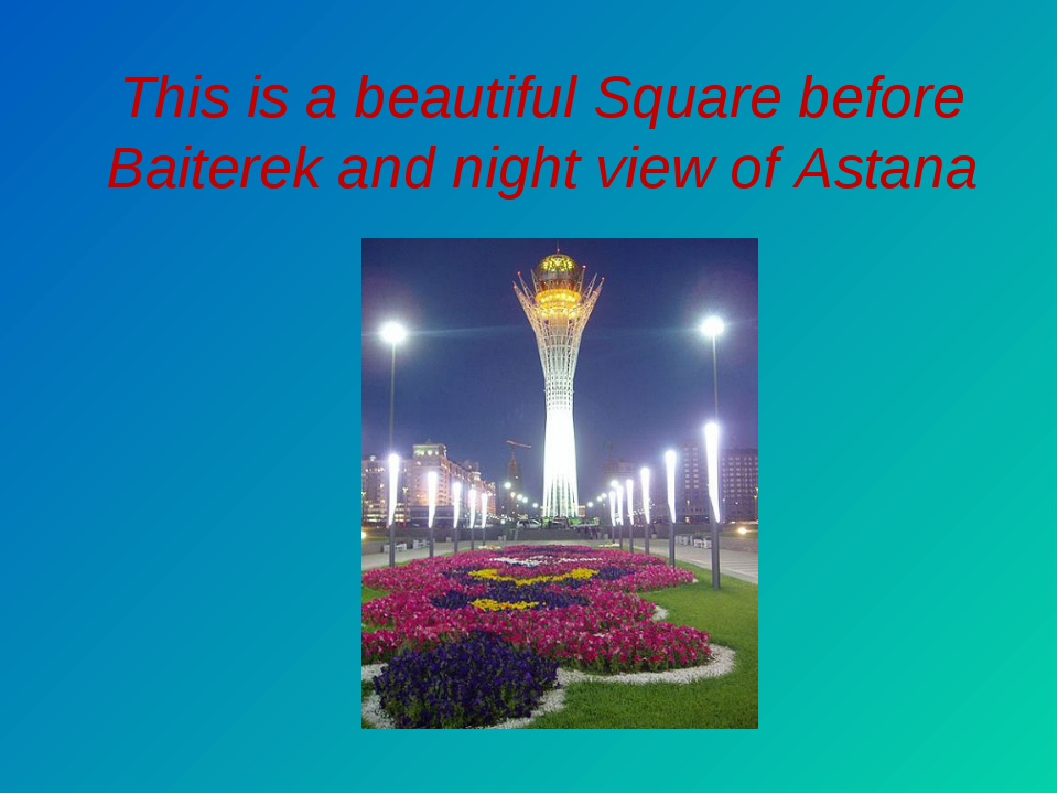 This is a beautiful Square before Baiterek and night view of Astana