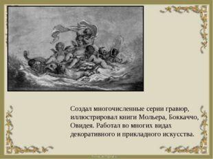 Создал многочисленные серии гравюр, иллюстрировал книги Мольера, Боккаччо, Ов