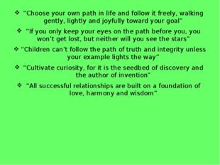 """Choose your own path in life and follow it freely, walking gently, lightly a"