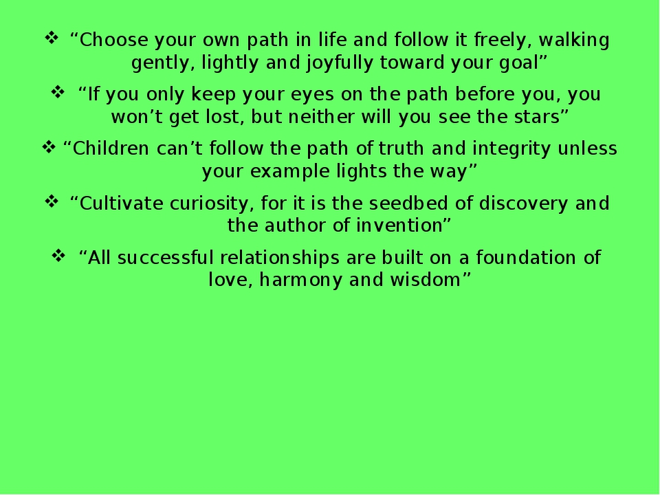 """Choose your own path in life and follow it freely, walking gently, lightly a..."