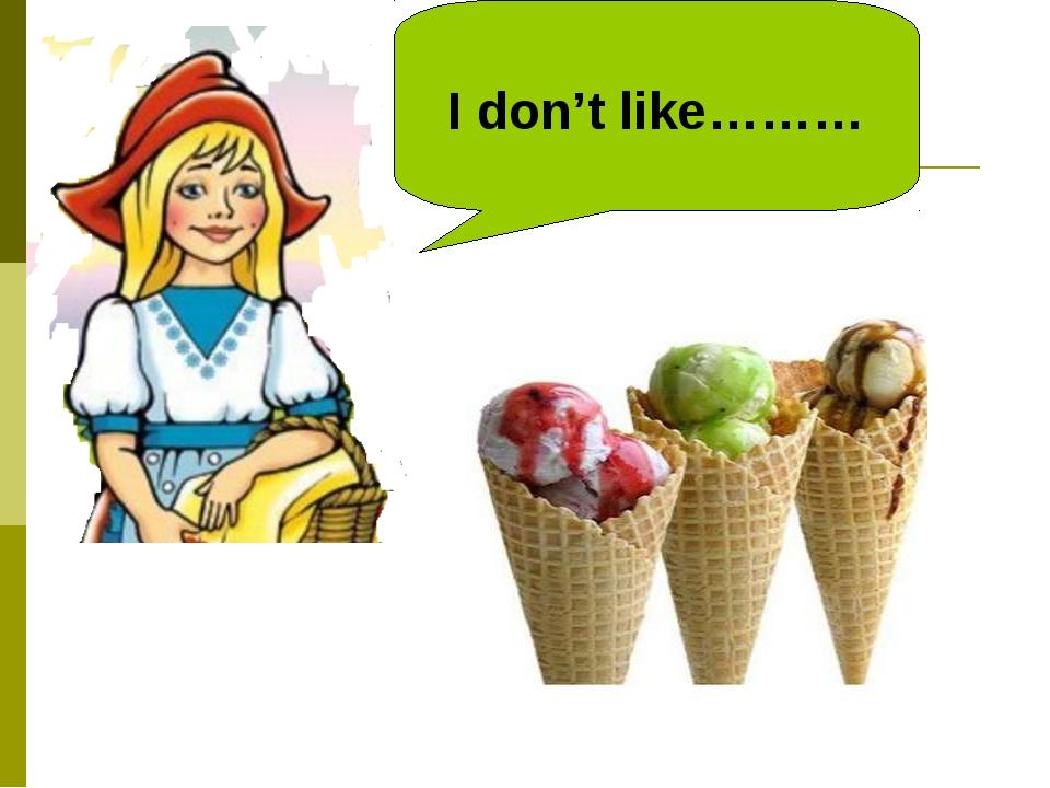 I don't like………