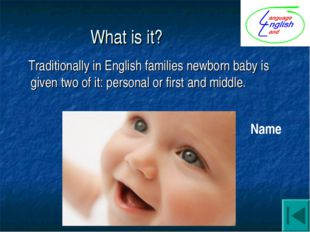 What is it? Traditionally in English families newborn baby is given two of it
