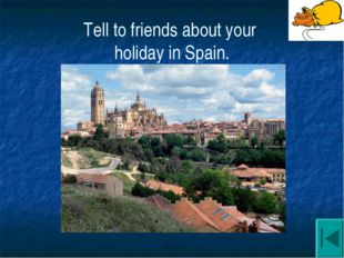Tell to friends about your holiday in Spain.