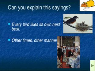 Can you explain this sayings? Every bird likes its own nest best. Other times