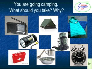 You are going camping. What should you take? Why?
