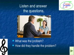 Listen and answer the questions. What was the problem? How did they handle th