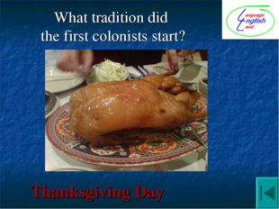 What tradition did the first colonists start? Thanksgiving Day