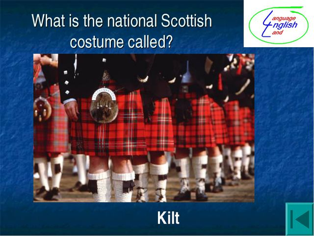 What is the national Scottish costume called? Kilt