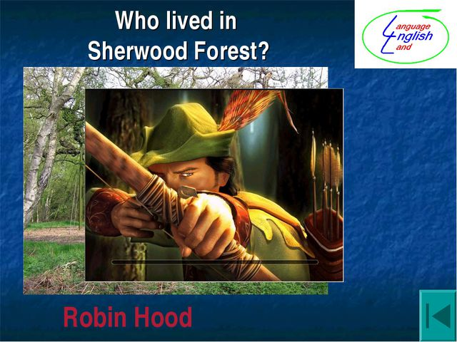 Who lived in Sherwood Forest? Robin Hood