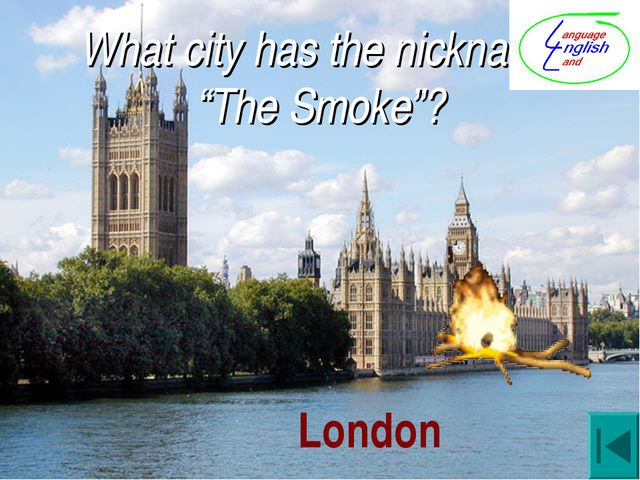 "What city has the nickname ""The Smoke""? London"