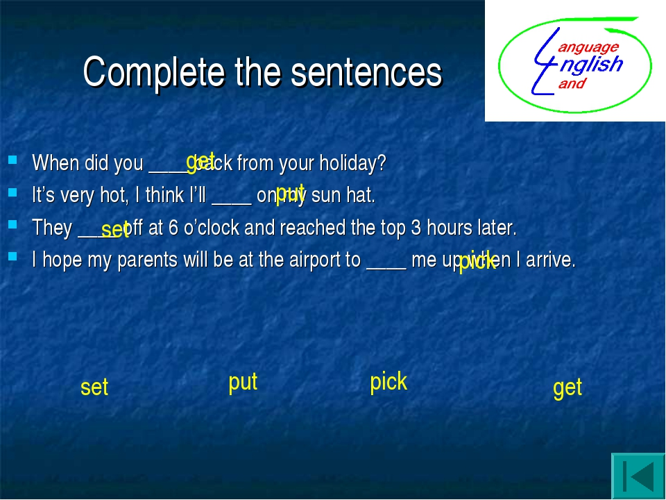 Complete the sentences When did you ____ back from your holiday? It's very ho...