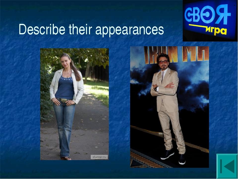 Describe their appearances