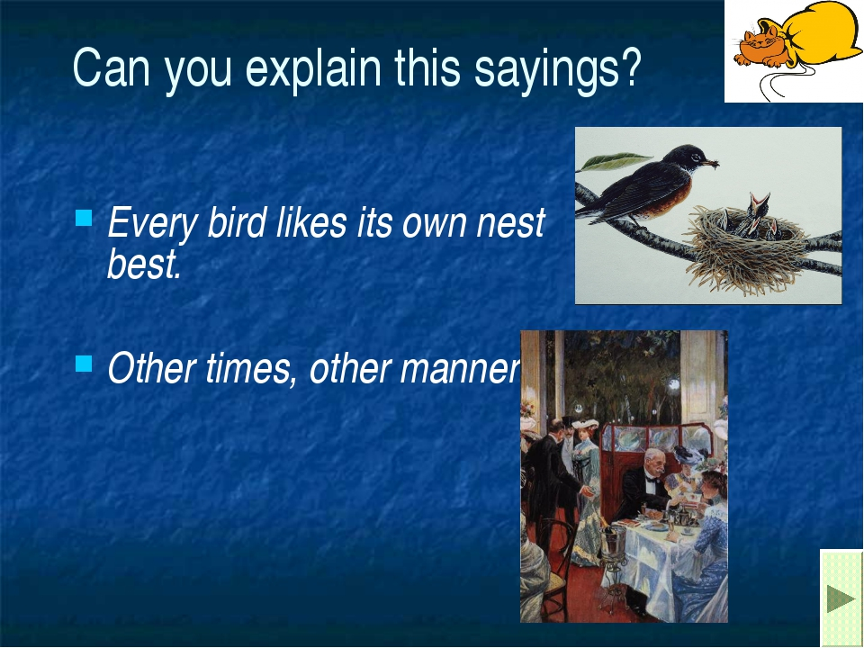 Can you explain this sayings? Every bird likes its own nest best. Other times...