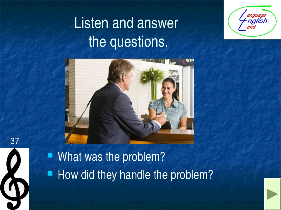 Listen and answer the questions. What was the problem? How did they handle th...