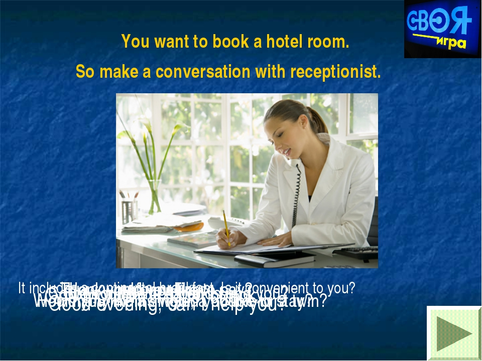 You want to book a hotel room. So make a conversation with receptionist. Good...