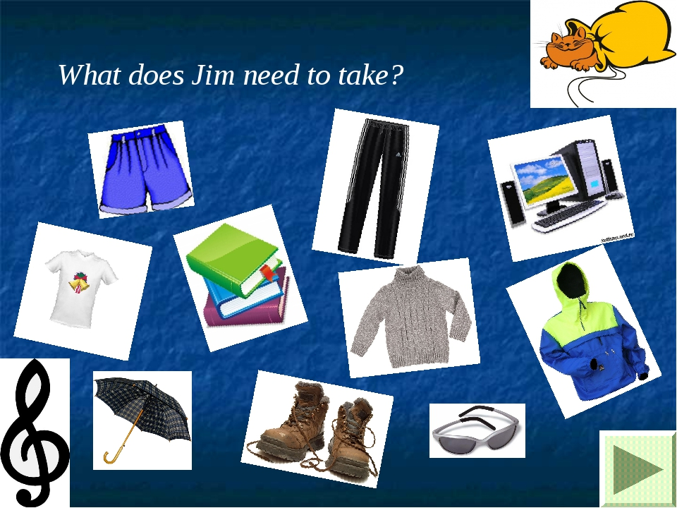 What does Jim need to take?
