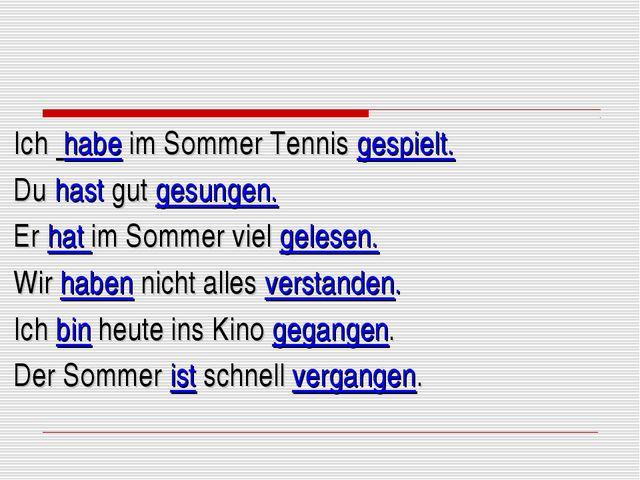 Ich habe im Sommer Tennis gespielt. Du hast gut gesungen. Er hat im Sommer v...