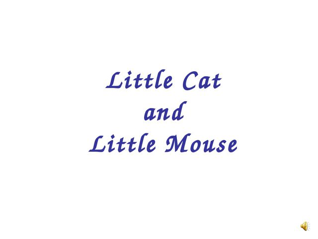 Little Cat and Little Mouse