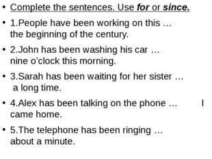 Complete the sentences. Use for or since. 1.People have been working on this
