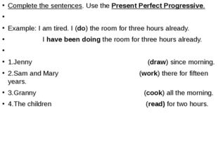 Complete the sentences. Use the Present Perfect Progressive.   Example: I am
