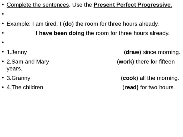 Complete the sentences. Use the Present Perfect Progressive.   Example: I am...