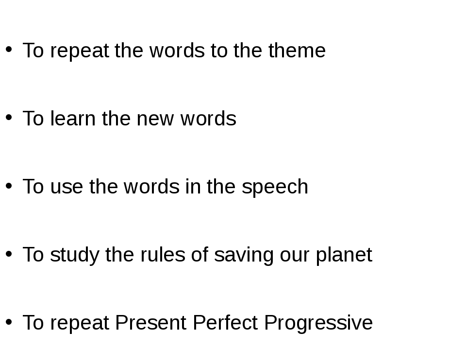 To repeat the words to the theme To learn the new words To use the words in...