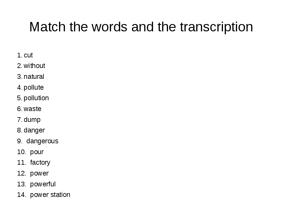 Match the words and the transcription 1.	cut 2.	without 3.	natural 4.	pollute...
