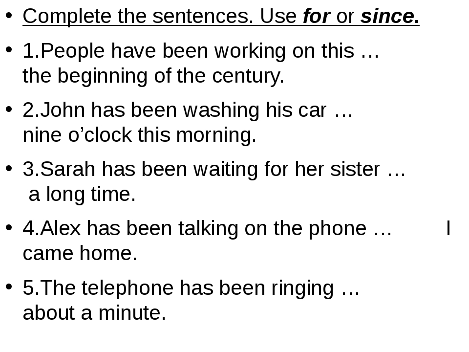 Complete the sentences. Use for or since. 1.People have been working on this...