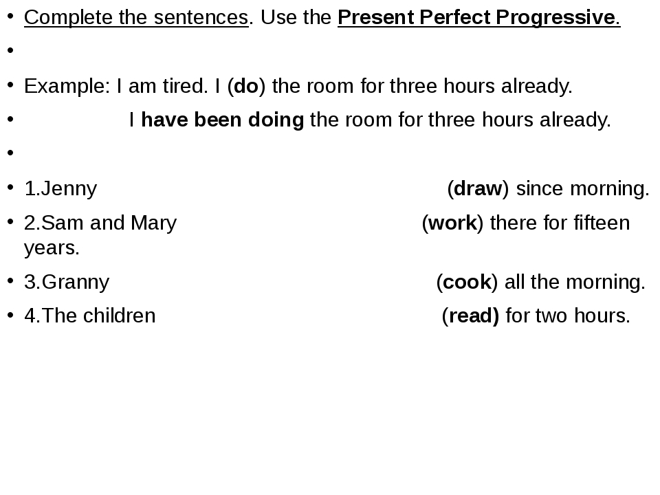 Complete the sentences. Use the Present Perfect Progressive.  Example: I am...