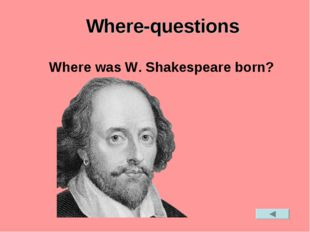 Where-questions Where was W. Shakespeare born?