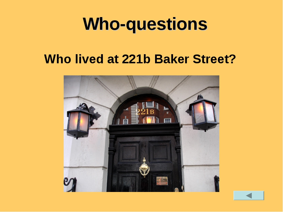 Who lived at 221b Baker Street? Who-questions