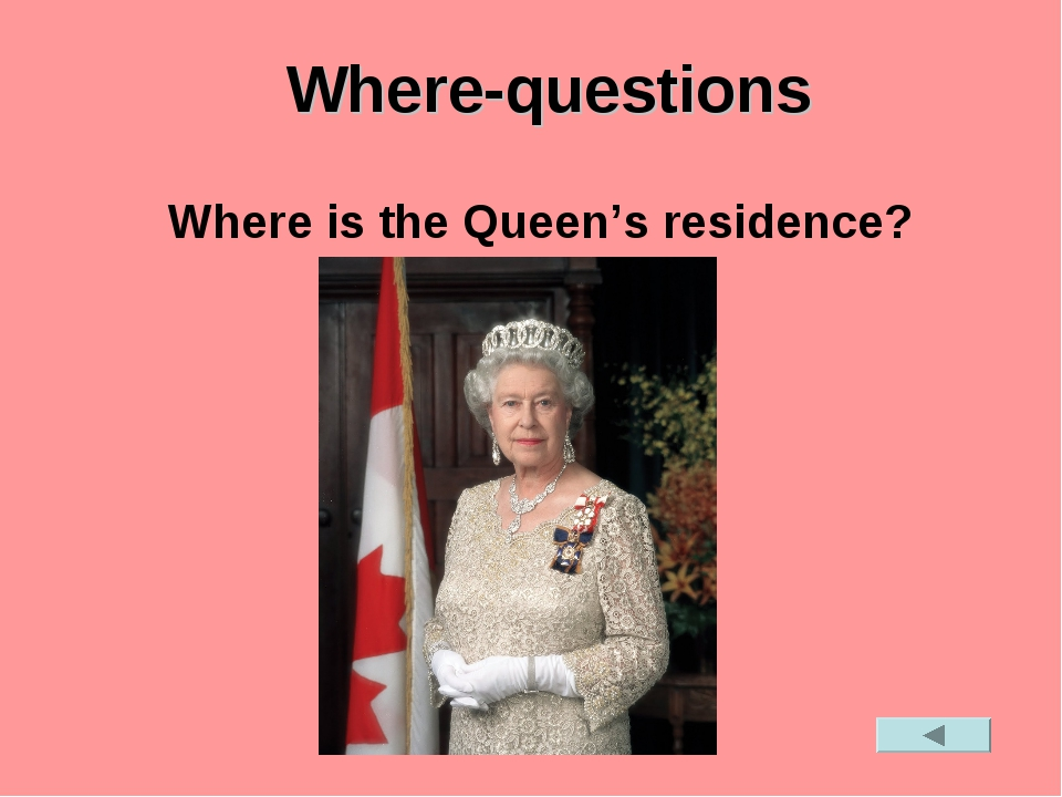 Where-questions Where is the Queen's residence?