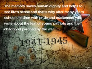 The memory saves human dignity and helps to see life's sense and that's why a