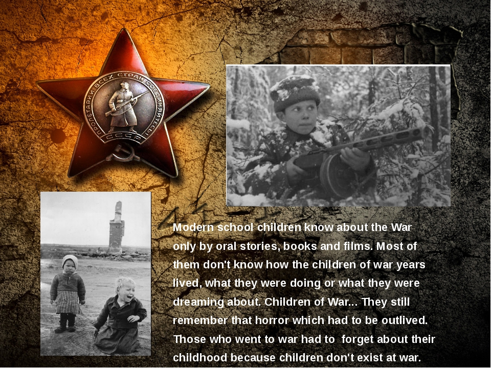 Modern school children know about the War only by oral stories, books and fi...