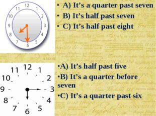 A) It's half past five B) It's a quarter before seven C) It's a quarter past